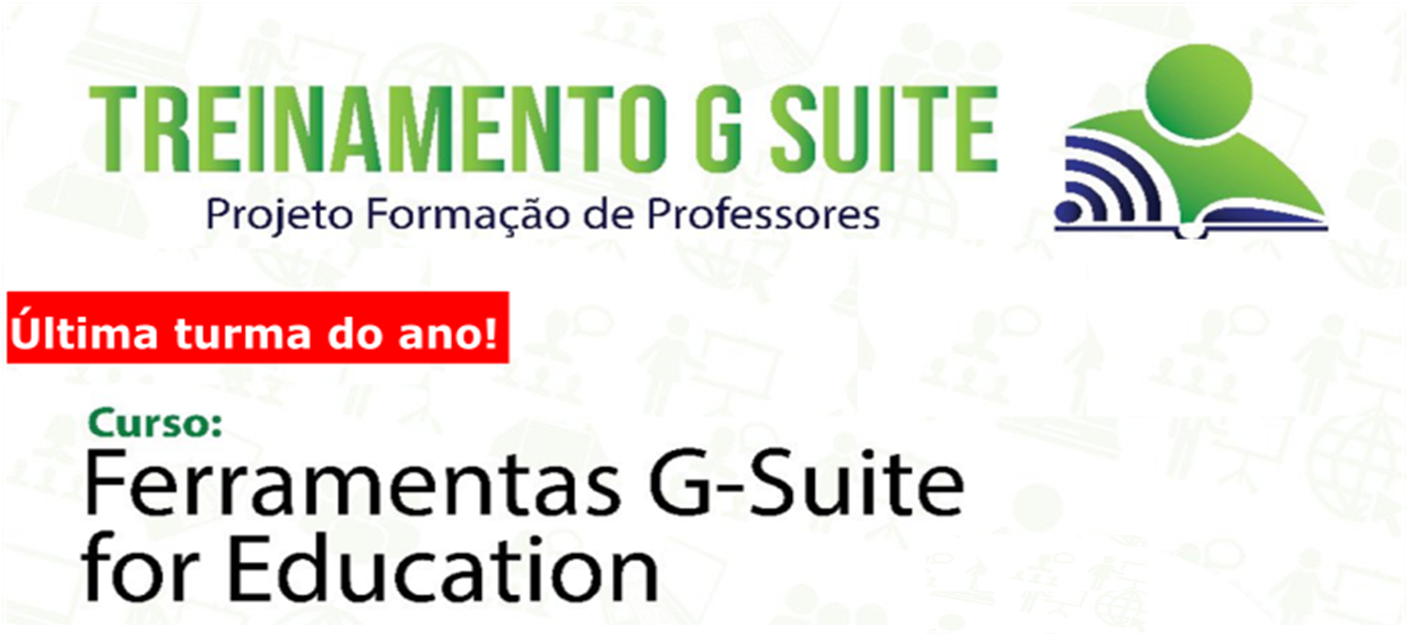 Curso Ferramentas G-Suite for Education. Nova Turma!