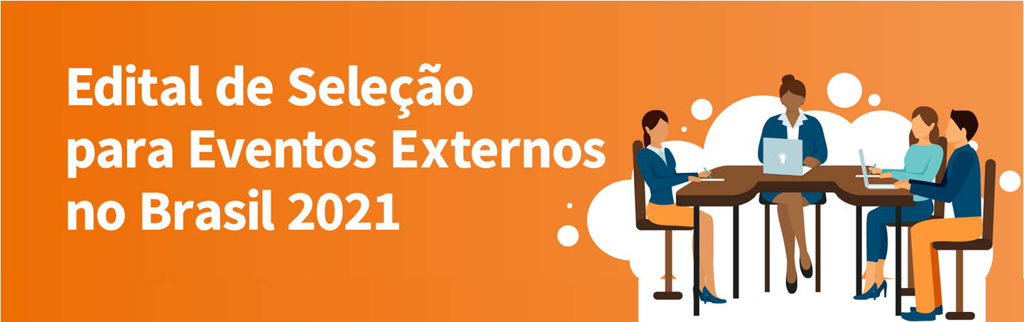 EDITAL DE SELEÇÃO PARA PARTICIPAÇÃO EM EVENTO EXTERNO DE DESENVOLVIMENTO 2021