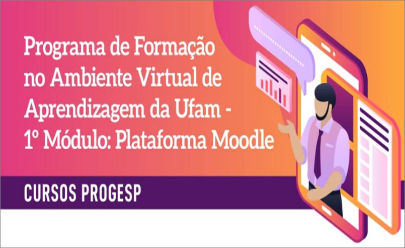 Programa de Formação no Ambiente Virtual da Ufam: 1º Módulo: Plataforma Moodle