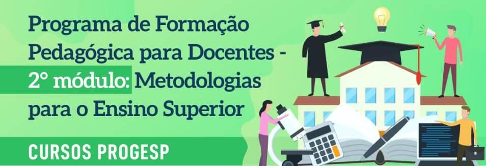 Programa de Formação Pedagógica para Docentes - 2° módulo: Metodologias do Ensino Superior