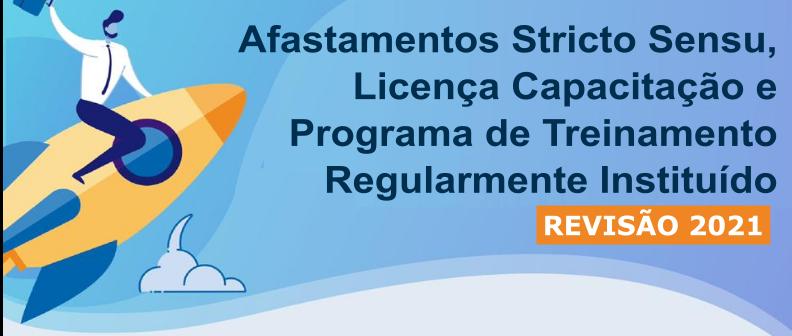 Revisão: Afastamentos Stricto Sensu, Licença Capacitação e Programa de Treinamento Regularmente Instituído