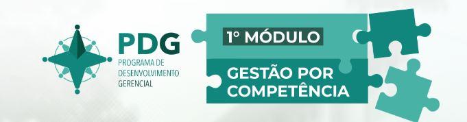 Programa de Desenvolvimento Gerencial (PDG) - 1° Módulo: Gestão por Competência